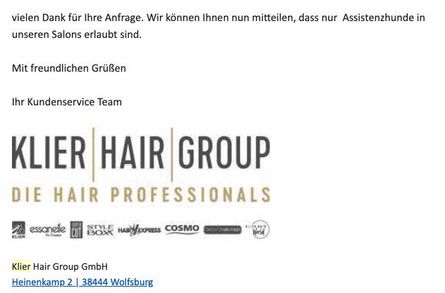 Bildschirmfoto einer eMail mit dem Zitat: vielen Dank für Ihre Anfrage. Wir können Ihnen nun mitteilen, dass nur  Assistenzhunde in unseren Salons erlaubt sind.Mit freundlichen Grüßen Ihr Kundenservice Team Klier Hair Group GmbH